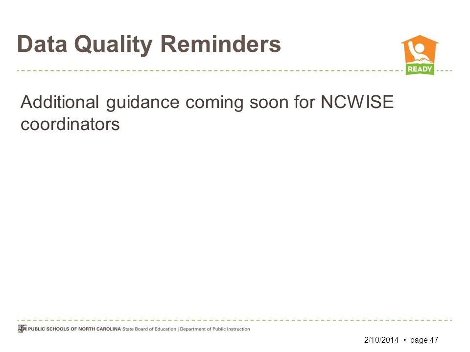 Data Quality Reminders 2/10/2014 page 47 Additional guidance coming soon for NCWISE coordinators