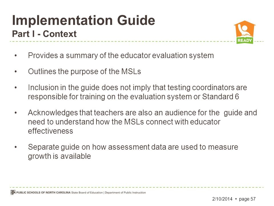 Implementation Guide Part I - Context Provides a summary of the educator evaluation system Outlines the purpose of the MSLs Inclusion in the guide doe