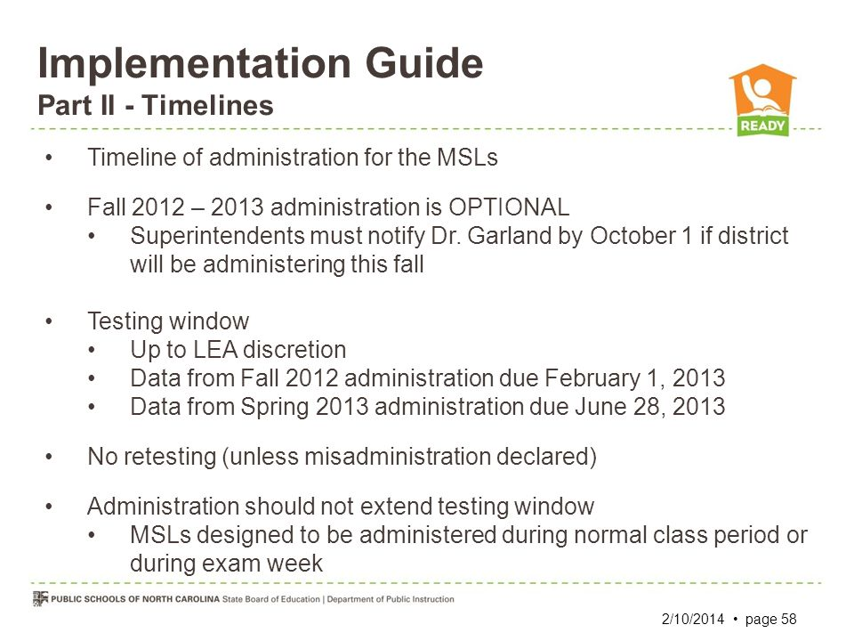 Implementation Guide Part II - Timelines Timeline of administration for the MSLs Fall 2012 – 2013 administration is OPTIONAL Superintendents must noti