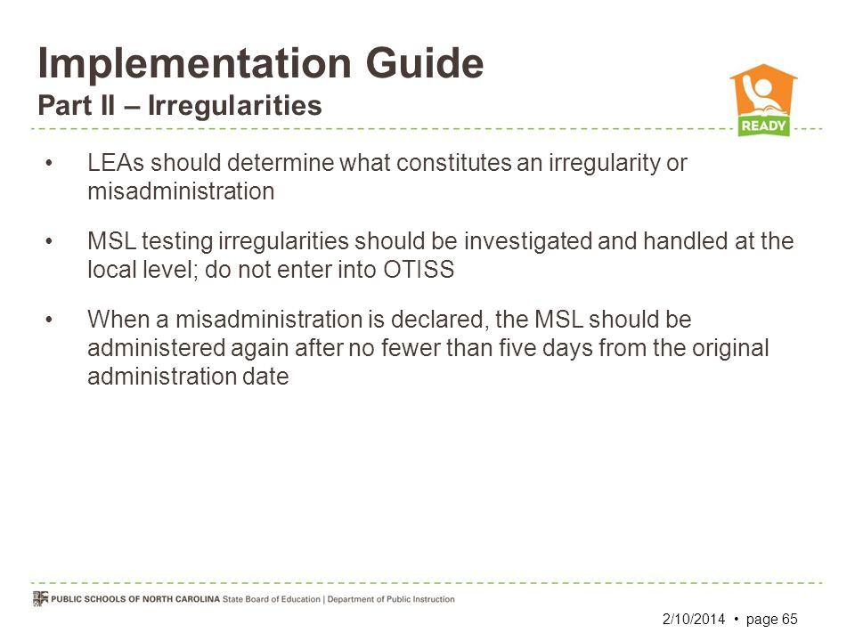Implementation Guide Part II – Irregularities LEAs should determine what constitutes an irregularity or misadministration MSL testing irregularities s