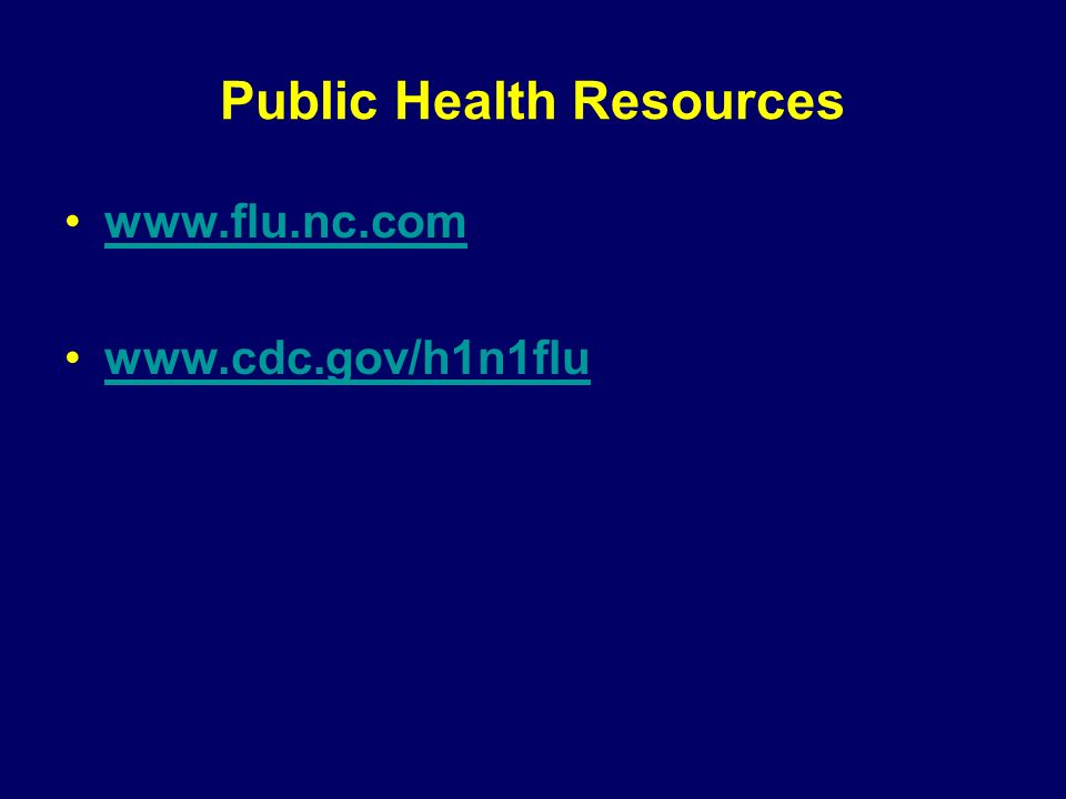 Public Health Resources www.flu.nc.com www.cdc.gov/h1n1flu