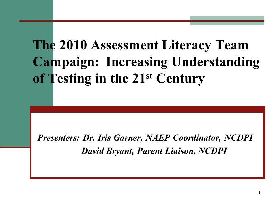 1 The 2010 Assessment Literacy Team Campaign: Increasing Understanding of Testing in the 21 st Century Presenters: Dr.