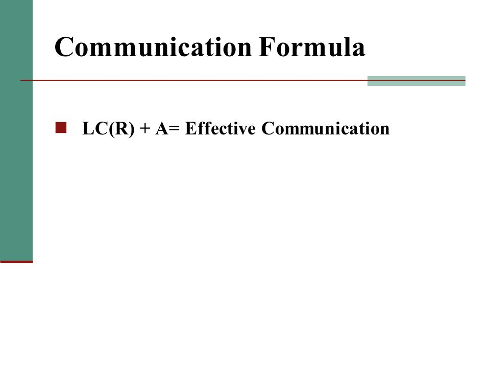 Communication Formula LC(R) + A= Effective Communication