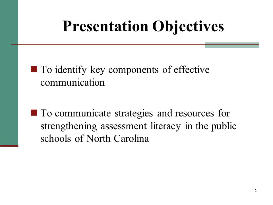2 Presentation Objectives To identify key components of effective communication To communicate strategies and resources for strengthening assessment literacy in the public schools of North Carolina