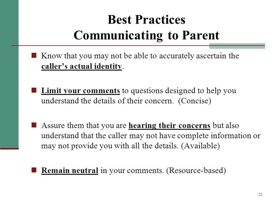 22 Best Practices Communicating to Parent Know that you may not be able to accurately ascertain the callers actual identity.