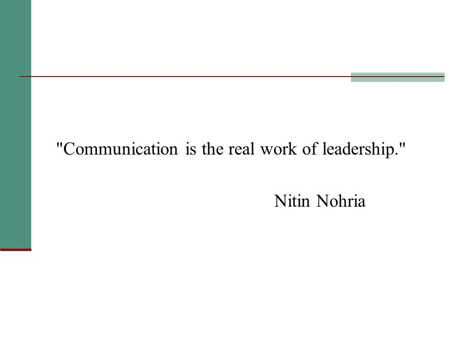Communication is the real work of leadership. Nitin Nohria