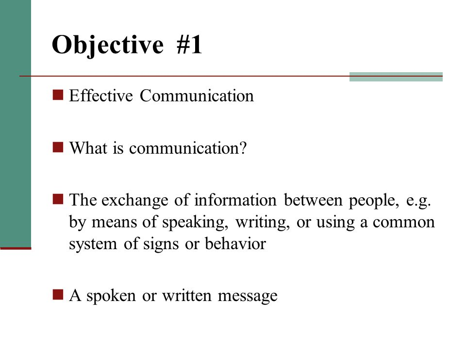 Objective #1 Effective Communication What is communication.