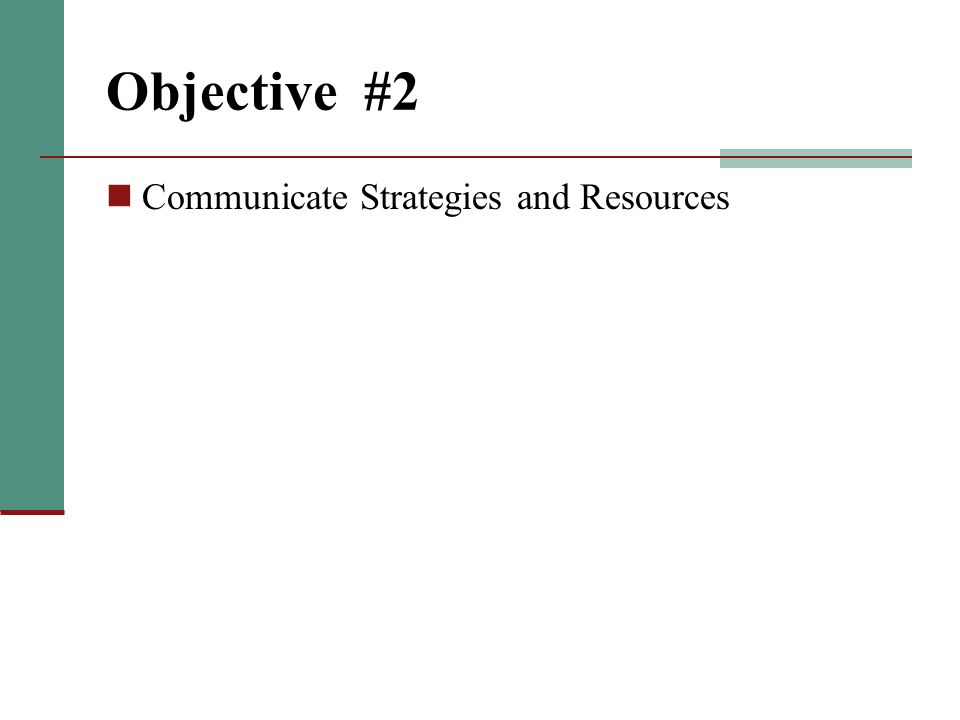 Objective #2 Communicate Strategies and Resources