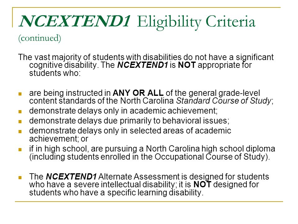 NCEXTEND1 Eligibility Criteria (continued) The vast majority of students with disabilities do not have a significant cognitive disability.