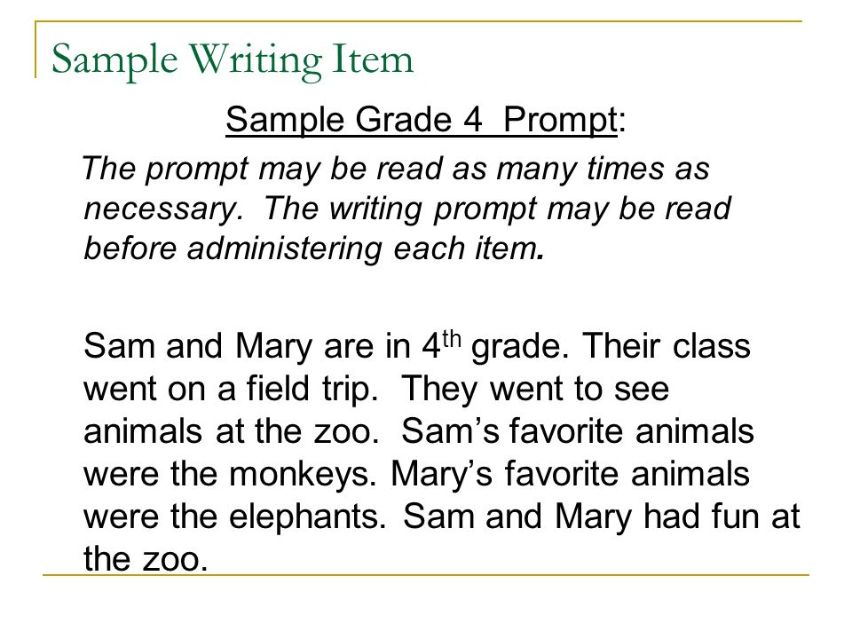Sample Writing Item Sample Grade 4 Prompt: The prompt may be read as many times as necessary.