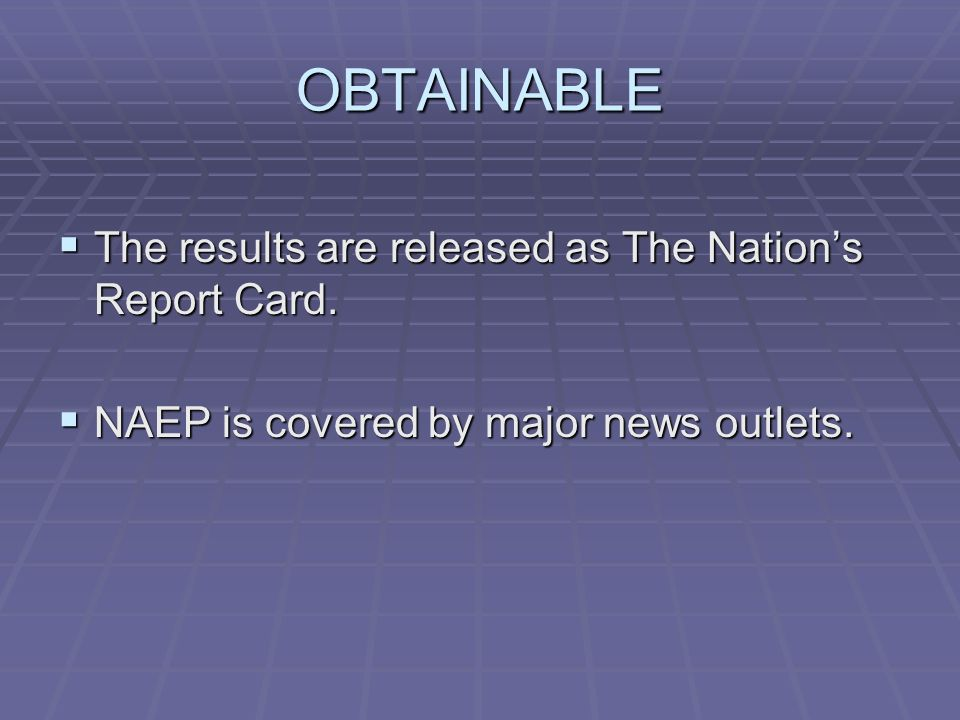 OBTAINABLE The results are released as The Nations Report Card.