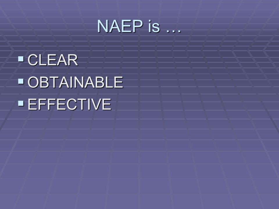 NAEP is … CLEAR CLEAR OBTAINABLE OBTAINABLE EFFECTIVE EFFECTIVE