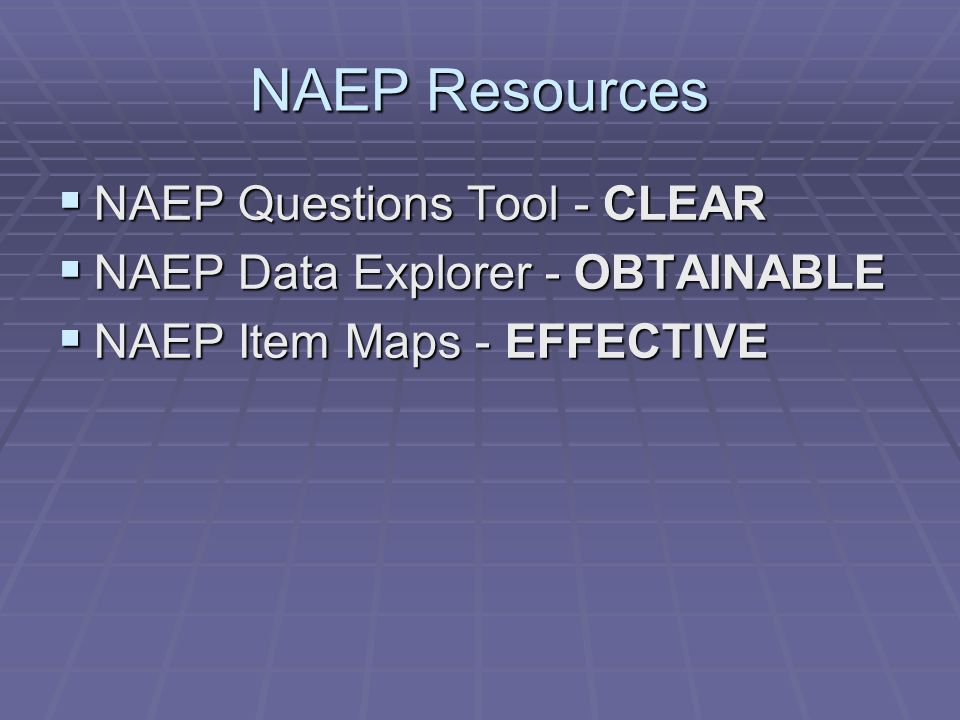 NAEP Resources NAEP Questions Tool - CLEAR NAEP Questions Tool - CLEAR NAEP Data Explorer - OBTAINABLE NAEP Data Explorer - OBTAINABLE NAEP Item Maps - EFFECTIVE NAEP Item Maps - EFFECTIVE