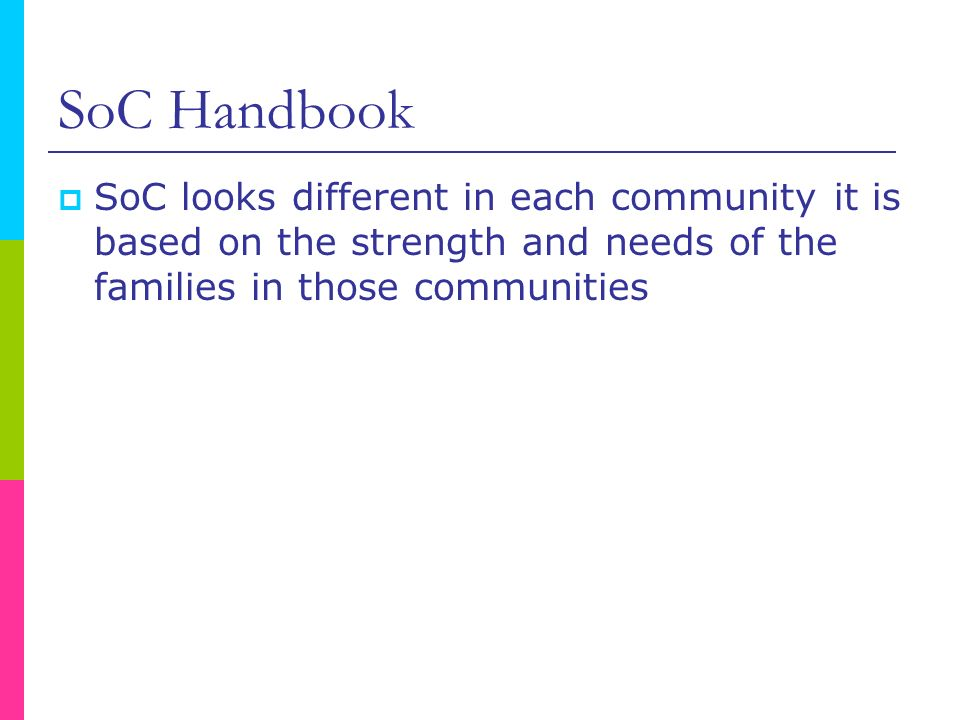 SoC Handbook SoC looks different in each community it is based on the strength and needs of the families in those communities