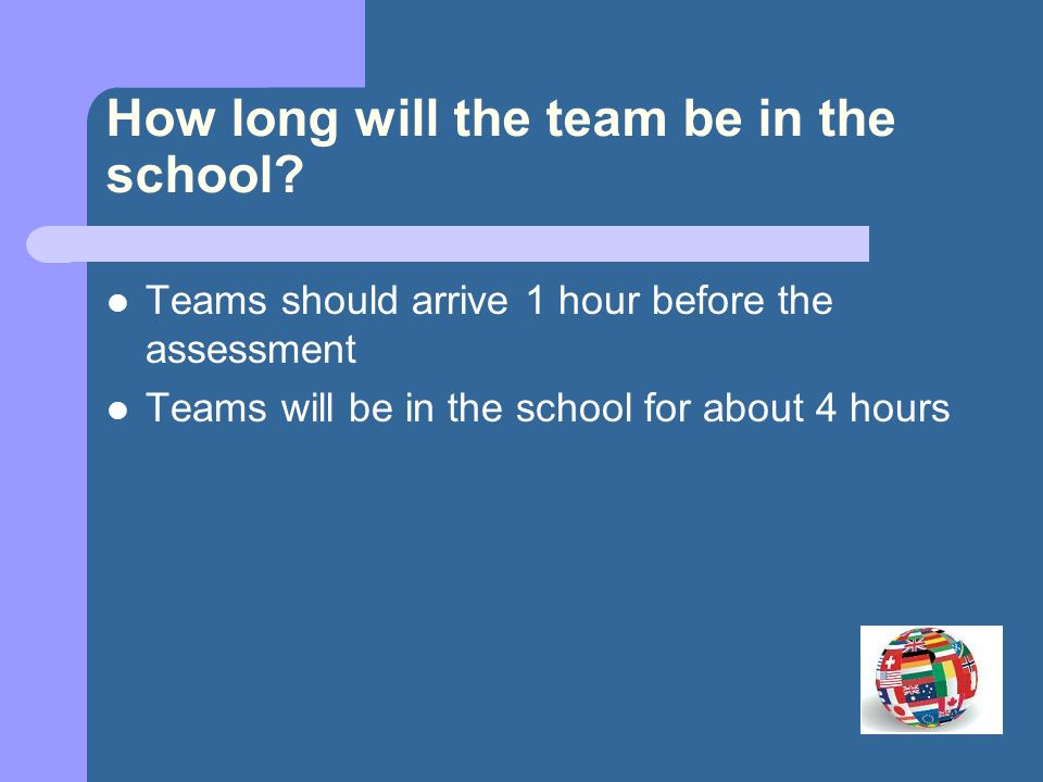 How long will the team be in the school.