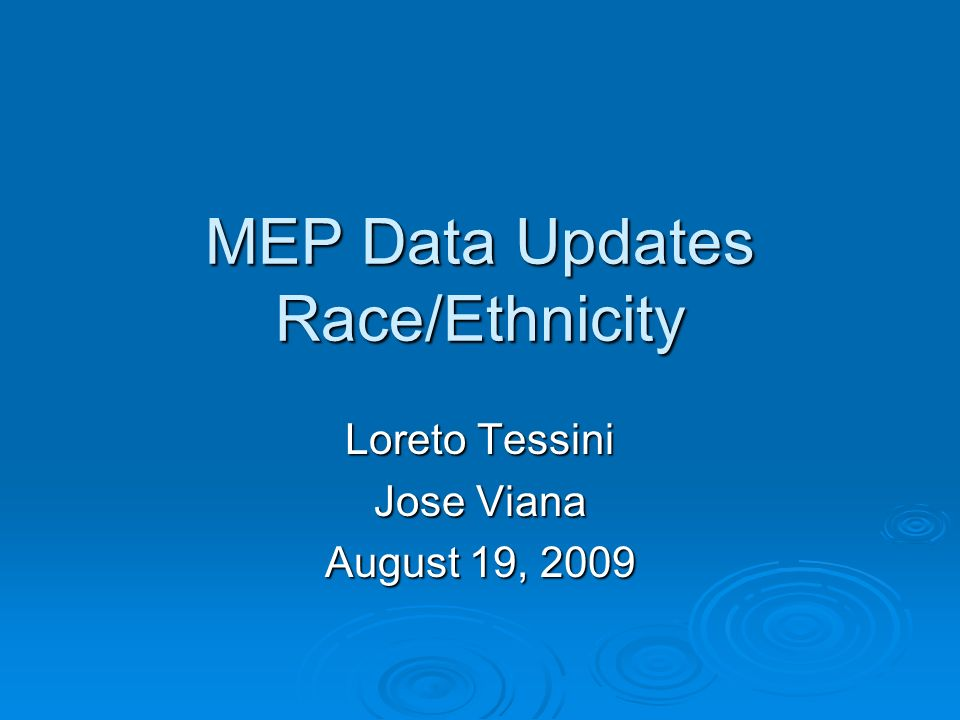 MEP Data Updates Race/Ethnicity Loreto Tessini Jose Viana August 19, 2009