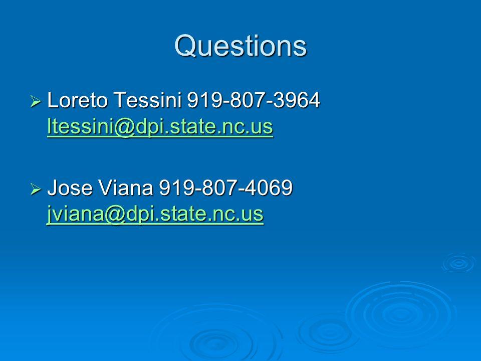 Questions Loreto Tessini 919-807-3964 ltessini@dpi.state.nc.us Loreto Tessini 919-807-3964 ltessini@dpi.state.nc.us ltessini@dpi.state.nc.us Jose Viana 919-807-4069 jviana@dpi.state.nc.us Jose Viana 919-807-4069 jviana@dpi.state.nc.us jviana@dpi.state.nc.us