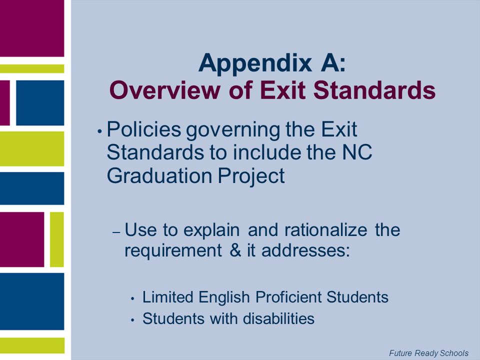 Future Ready Schools Appendix A: Overview of Exit Standards Policies governing the Exit Standards to include the NC Graduation Project – Use to explai
