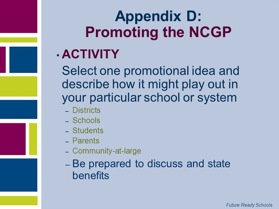 Future Ready Schools Appendix D: Promoting the NCGP ACTIVITY Select one promotional idea and describe how it might play out in your particular school