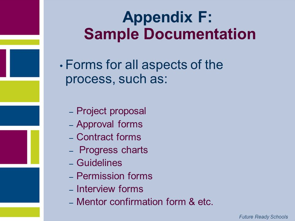 Future Ready Schools Appendix F: Sample Documentation Forms for all aspects of the process, such as: – Project proposal – Approval forms – Contract fo
