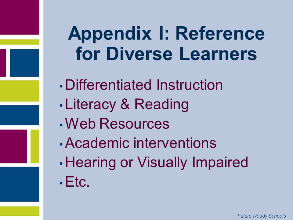 Future Ready Schools Appendix I: Reference for Diverse Learners Differentiated Instruction Literacy & Reading Web Resources Academic interventions Hea