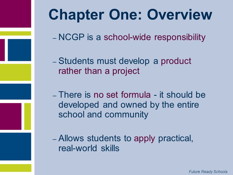Future Ready Schools Chapter One: Overview – NCGP is a school-wide responsibility – Students must develop a product rather than a project – There is n