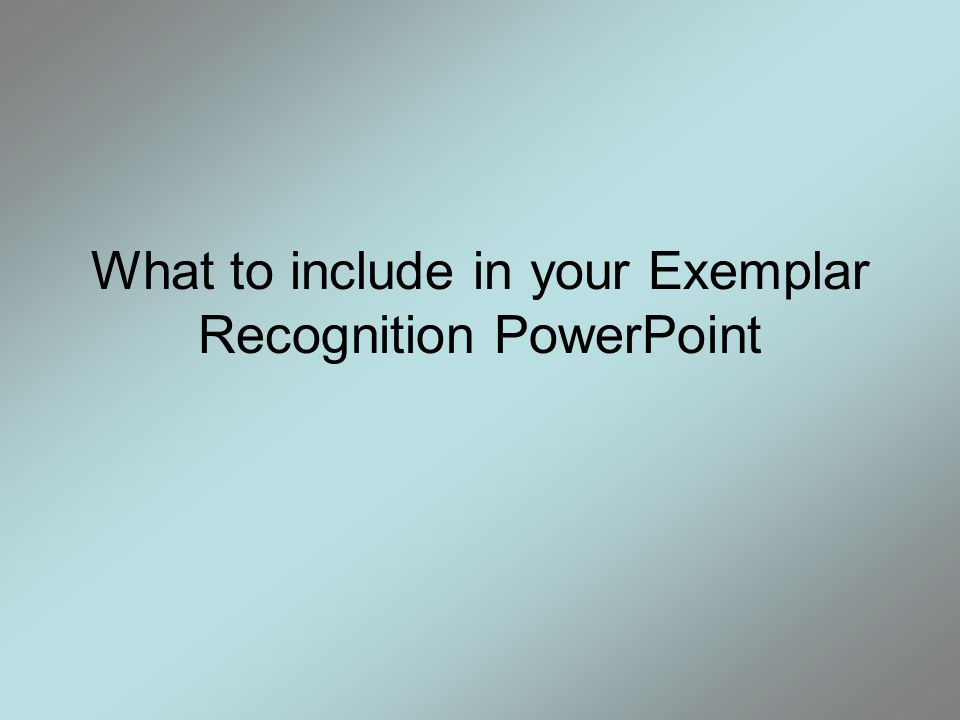What to include in your Exemplar Recognition PowerPoint
