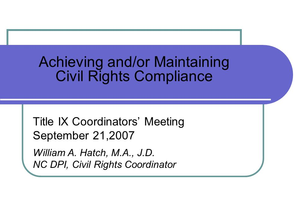 Achieving and/or Maintaining Civil Rights Compliance Overview Federal Laws and Regulations Civil Rights On-Site Compliance Visits Program Compliance Facility Compliance Athletics Extracurricular Activities Giving your schools the Would you feel welcomed.