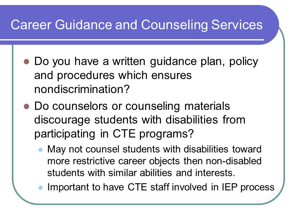 Career Guidance and Counseling Services Do you have a written guidance plan, policy and procedures which ensures nondiscrimination.