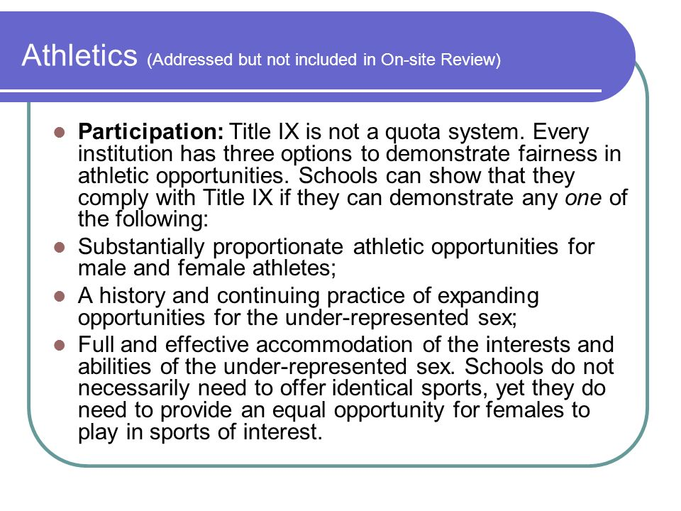 Athletics (Addressed but not included in On-site Review) Participation: Title IX is not a quota system.