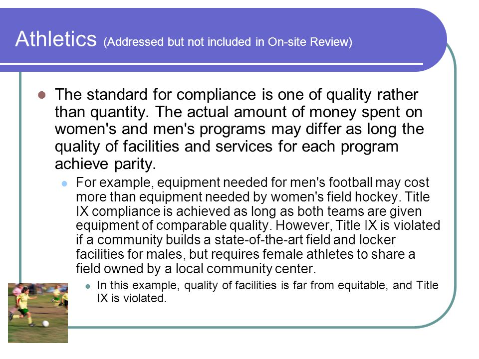 Athletics (Addressed but not included in On-site Review) The standard for compliance is one of quality rather than quantity.