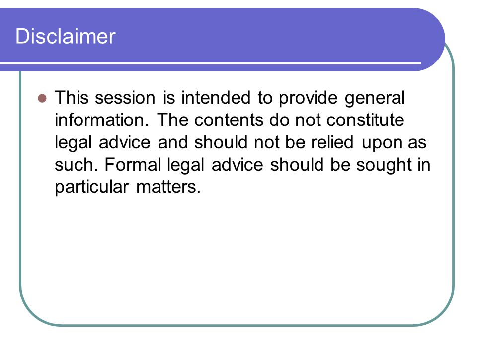 Disclaimer This session is intended to provide general information.