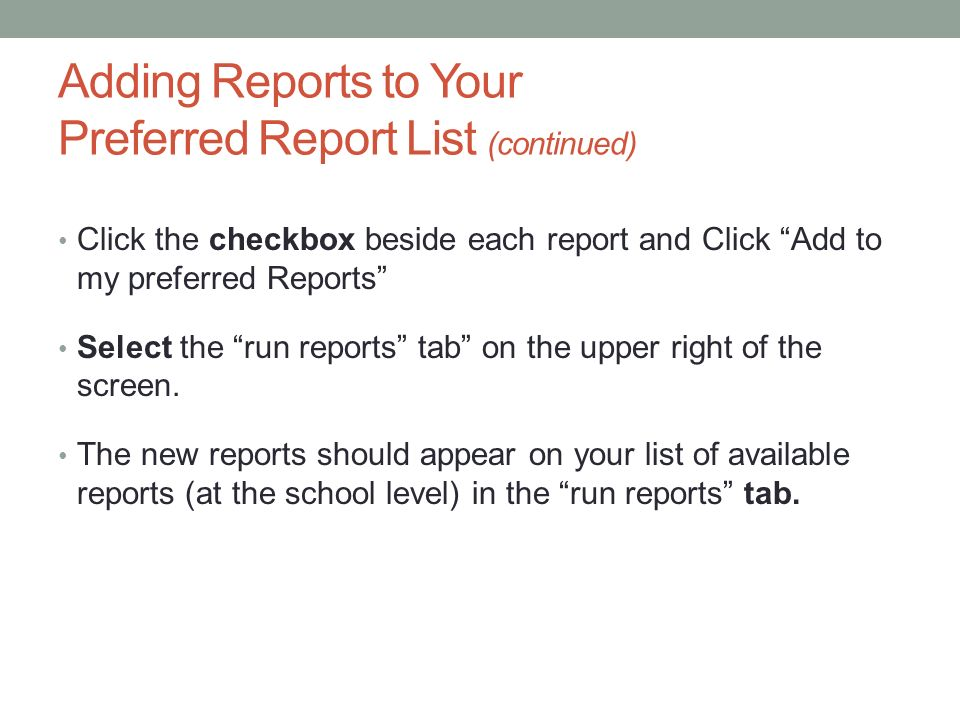 Adding Reports to Your Preferred Report List (continued) Click the checkbox beside each report and Click Add to my preferred Reports Select the run re