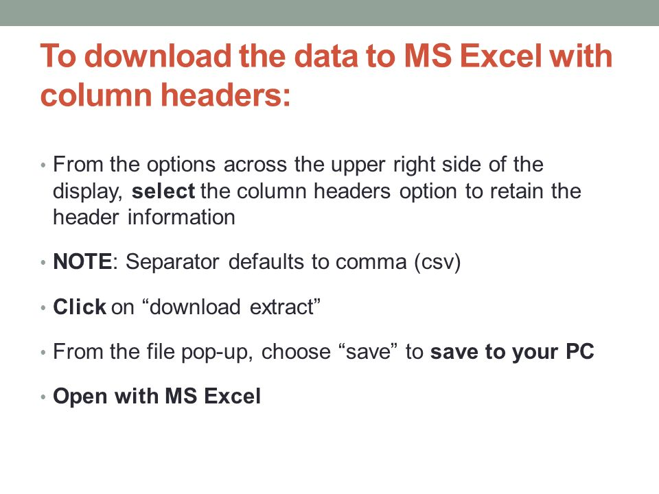 To download the data to MS Excel with column headers: From the options across the upper right side of the display, select the column headers option to