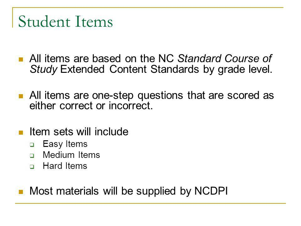 Student Items All items are based on the NC Standard Course of Study Extended Content Standards by grade level.