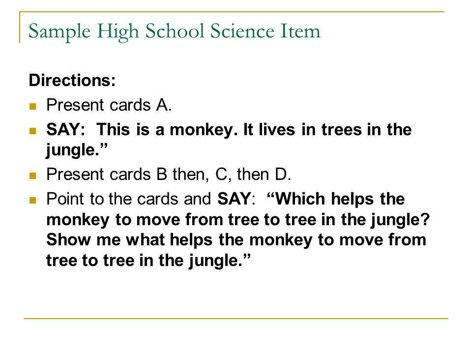 Sample High School Science Item Directions: Present cards A.