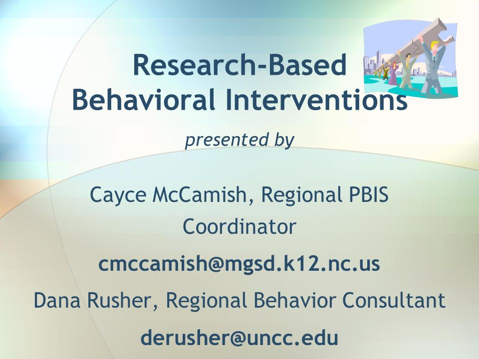 Research-Based Behavioral Interventions presented by Cayce McCamish, Regional PBIS Coordinator cmccamish@mgsd.k12.nc.us Dana Rusher, Regional Behavior