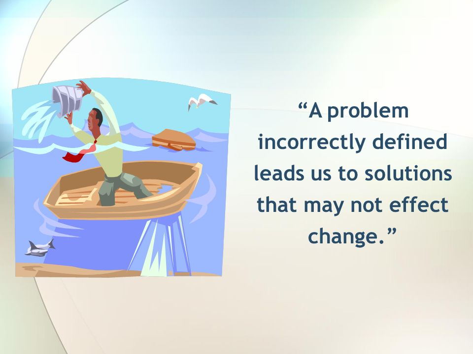A problem incorrectly defined leads us to solutions that may not effect change.