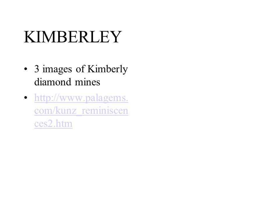KIMBERLEY 3 images of Kimberly diamond mines http://www.palagems. com/kunz_reminiscen ces2.htmhttp://www.palagems. com/kunz_reminiscen ces2.htm
