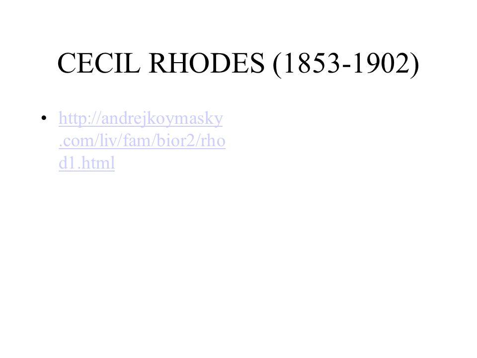 CECIL RHODES (1853-1902) http://andrejkoymasky.com/liv/fam/bior2/rho d1.htmlhttp://andrejkoymasky.com/liv/fam/bior2/rho d1.html