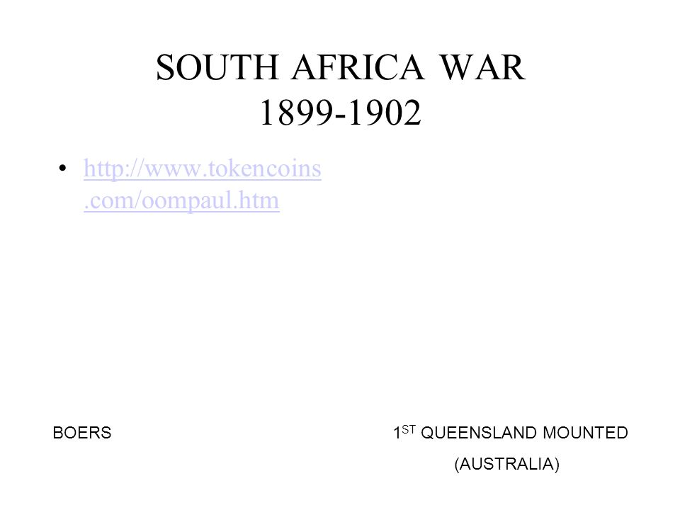 SOUTH AFRICA WAR 1899-1902 BOERS1 ST QUEENSLAND MOUNTED (AUSTRALIA) http://www.tokencoins.com/oompaul.htmhttp://www.tokencoins.com/oompaul.htm