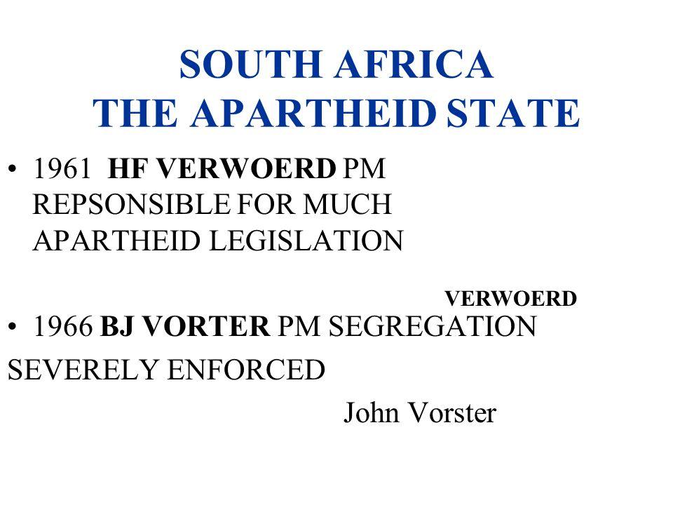SOUTH AFRICA THE APARTHEID STATE 1961 HF VERWOERD PM REPSONSIBLE FOR MUCH APARTHEID LEGISLATION 1966 BJ VORTER PM SEGREGATION SEVERELY ENFORCED John V