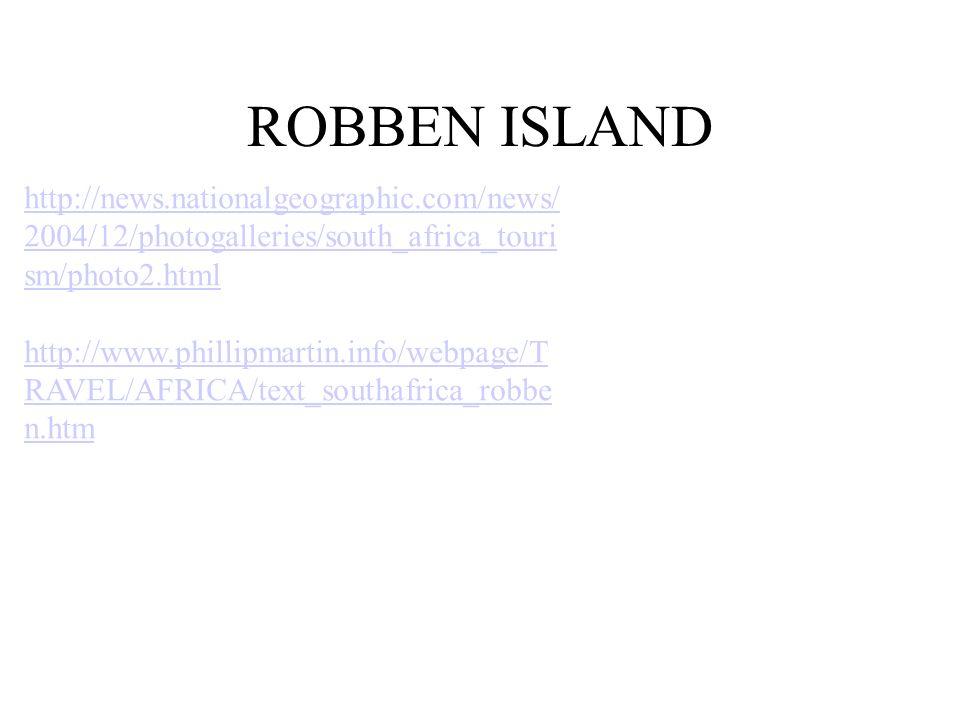 ROBBEN ISLAND http://news.nationalgeographic.com/news/ 2004/12/photogalleries/south_africa_touri sm/photo2.html http://www.phillipmartin.info/webpage/
