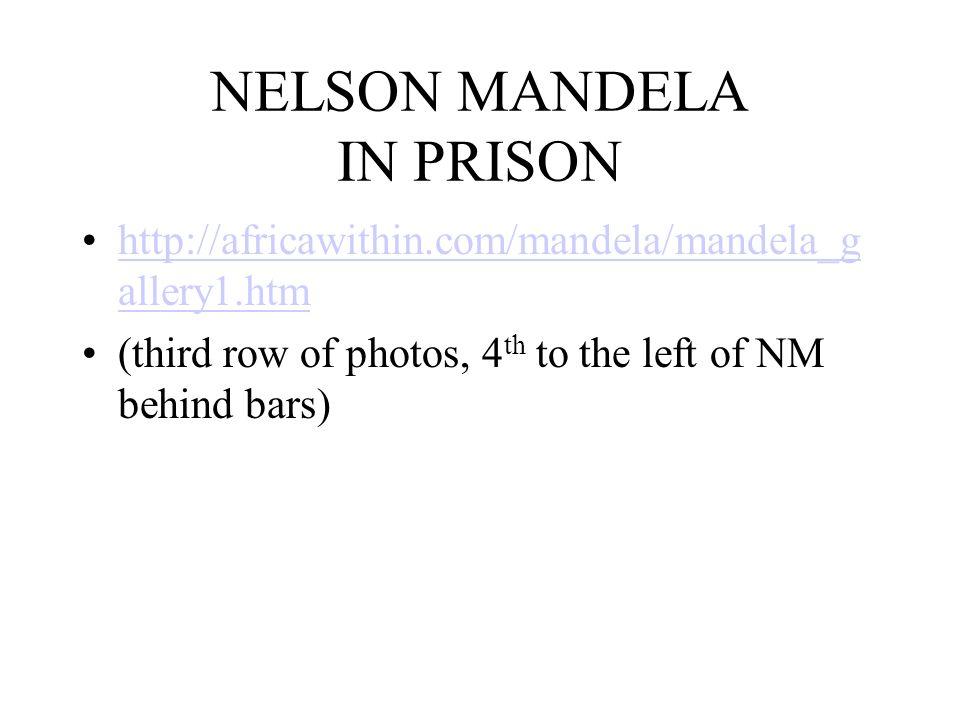 NELSON MANDELA IN PRISON http://africawithin.com/mandela/mandela_g allery1.htmhttp://africawithin.com/mandela/mandela_g allery1.htm (third row of phot