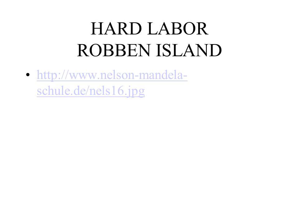 HARD LABOR ROBBEN ISLAND http://www.nelson-mandela- schule.de/nels16.jpghttp://www.nelson-mandela- schule.de/nels16.jpg