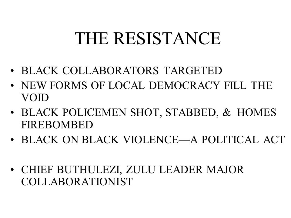 THE RESISTANCE BLACK COLLABORATORS TARGETED NEW FORMS OF LOCAL DEMOCRACY FILL THE VOID BLACK POLICEMEN SHOT, STABBED, & HOMES FIREBOMBED BLACK ON BLAC