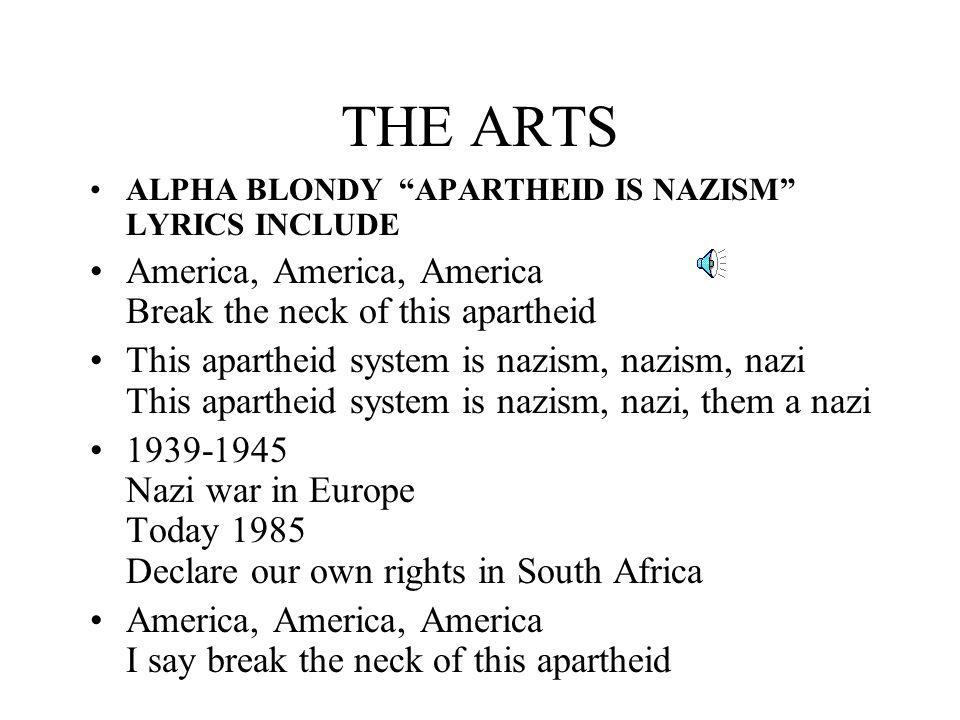 THE ARTS ALPHA BLONDY APARTHEID IS NAZISM LYRICS INCLUDE America, America, America Break the neck of this apartheid This apartheid system is nazism, n