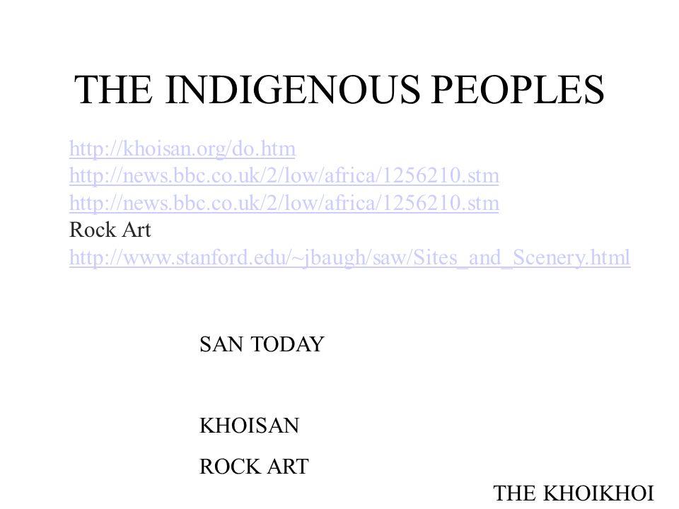 THE INDIGENOUS PEOPLES SAN TODAY KHOISAN ROCK ART THE KHOIKHOI http://khoisan.org/do.htm http://news.bbc.co.uk/2/low/africa/1256210.stm Rock Art http: