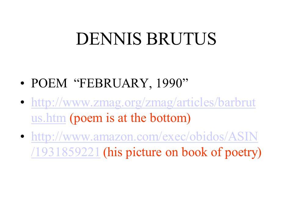 DENNIS BRUTUS POEM FEBRUARY, 1990 http://www.zmag.org/zmag/articles/barbrut us.htm (poem is at the bottom)http://www.zmag.org/zmag/articles/barbrut us