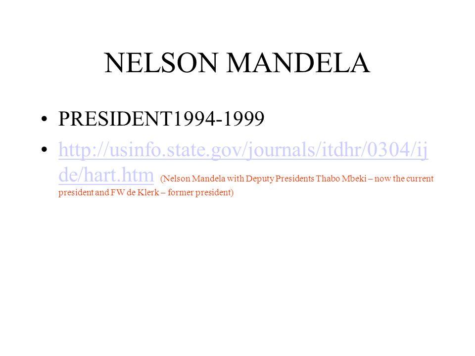 NELSON MANDELA PRESIDENT1994-1999 http://usinfo.state.gov/journals/itdhr/0304/ij de/hart.htm (Nelson Mandela with Deputy Presidents Thabo Mbeki – now